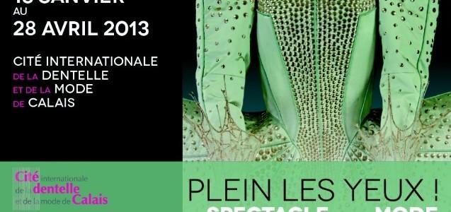 PLEIN LES YEUX ! LE SPECTACLE DE LA MODE : Exposition à la Cité internationale de la dentelle et de la mode A Calais, du 16 janvier 2013 au 28 avril 2013